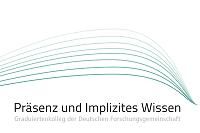 DFG-Graduiertwenkolleg Präsenz und Implizites Wissen